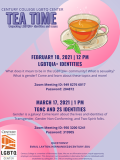 Century College LGBTQ Tea Time February 10, 2021 at 12pm. Questions? Email: layton.hernandez@century.edu